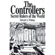 The Controllers: Secret Rulers of the World by Edward A. Whitney (2004-05-02)