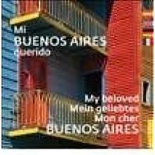 Mi Buenos Aires querido/ My Beloved Buenos Aires