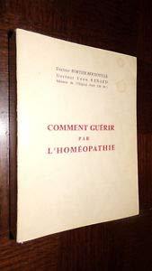 Comment guérir par l 'homéopathie par Fortie-Bernoville - Dc Léon Renard Dc