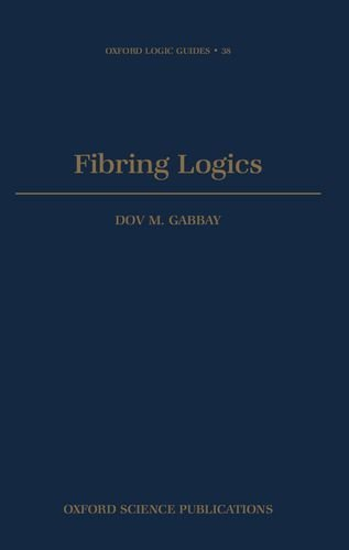 Fibring Logics (Oxford Logic Guides): Written by Dov M. Gabbay, 1998 Edition, Publisher: OUP Oxford [Hardcover]
