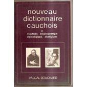 Nouveau dictionnaire cauchois: à vocations enyclopédique, étymologique et analogique par Pascal Bouchard