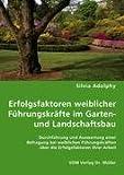 Erfolgsfaktoren weiblicher Führungskräfte im Gartenund Landschaftsbau: Durchführung und Auswertung einer Befragung bei weiblichen Führungskräften über die Erfolgsfaktoren ihrer Arbeit