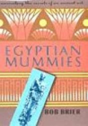 Egyptian mummies: unravelling the secrets of an ancient art by Bob BRIER (1996-08-02)