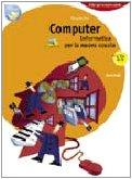 Computer. Informatica per la nuova scuola. Per le Scuole superiori. Con CD-ROM