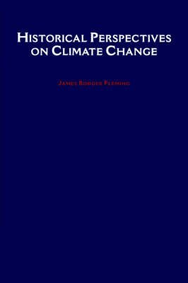 [Historical Perspectives on Climate Change] (By: James Rodger Fleming) [published: July, 2005]