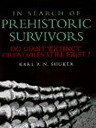 In Search of Prehistoric Survivors: Do Giant `Extinct' Creatures Still Exist? by Karl P. N. Shuker (1996-03-01)