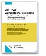 OPS 2008 Alphabetisches Verzeichnis: Operationen- und Prozedurenschlüssel - Internationale Klassifikation der Prozeduren in der Medizin Bearbeitet von ... in der  Bundesrepublik Deutschland (ZI)