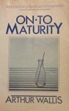On to Maturity por Arthur Wallis