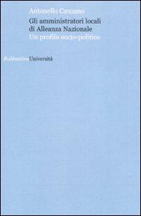 Gli amministratori locali di Alleanza Nazionale. Un profilo socio-politico (Università) por Antonello Canzano