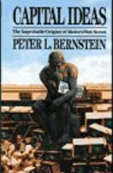 Capital Ideas: The Improbable Origins of Modern Wall Street by Peter L. Bernstein (1991-12-16)