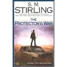 The Protector's War: A Novel of the Change (Change Series) by S. M. Stirling (2006-09-05)
