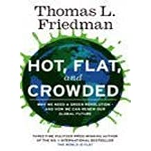 Hot, Flat, and Crowded: Why We Need a Green Revolution--and How it Can Renew America by Thomas L. Friedman (2008-12-24)