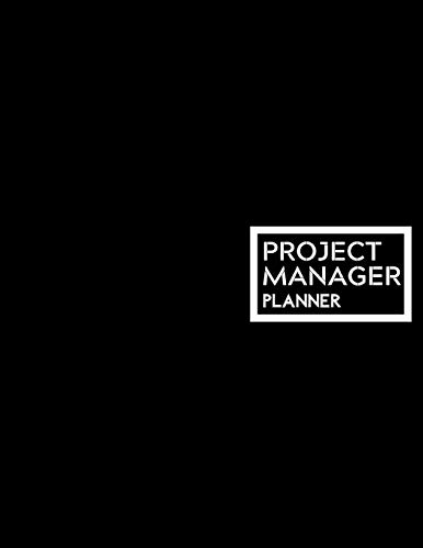 Project Manager Planner: Project Management Organizer Notebook Journal | Daily, Weekly, Monthly and Yearly Tools to Improve Productivity and ... Events, Plan Timelines and Track Goals