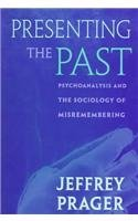 Presenting the Past: Psychoanalysis and the Sociology of Misremembering by Jeffrey Prager (1998-08-28)