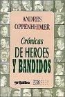 Crónicas de heroes y bandidos (Raya en el agua) by Andres Oppenheimer (1998-01-01)