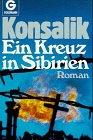 Ein Kreuz in Sibirien - Heinz G. Konsalik