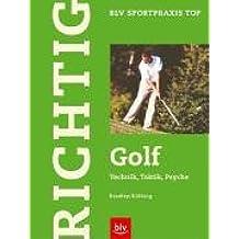 Richtig Golf: Technik - Taktik - Psyche