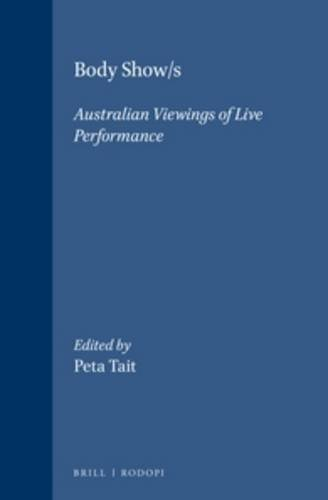 Body Show/s: Australian Viewings of Live Performance (Australian Playwrights) by Peta Tait (2000-01-01)