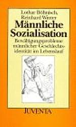 Männliche Sozialisation. Bewältigungsprobleme männlicher Geschlechtsidentität im Lebenslauf