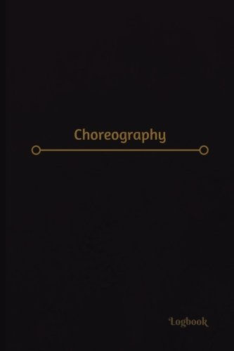 Choreography Log (Logbook, Journal - 120 pages, 6 x 9 inches): Choreography Logbook (Professional Cover, Medium) (Centurion Logbooks/Record Books) por Centurion Logbooks