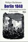 Berlin 1848. Eine Politik- und Gesellschaftsgeschichte der Revolution - Rüdiger Hachtmann