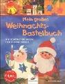 Mein grosses Weihnachts-Bastelbuch: Die schönsten Ideen für kleine Hände. Mit Vorlagen
