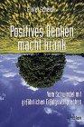 ' Positives Denken' macht krank. Vom Schwindel mit gefährlichen Erfolgsversprechen - Günter Scheich
