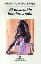 El Insaciable Hombre Arana (Narrativas Hispanicas) por Pedro Juan Gutierrez