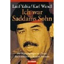 Ich war Saddams Sohn: Als Doppelgänger im Dienst des irakischen Diktators Hussein