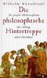 Wilhelm Weischedel: Die philosophische Hintertreppe: 34 große Philosophen in Alltag und Denken