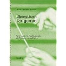 Übungsbuch dirigieren: Kommentierte Musikbeispiele für Studierende und Laien