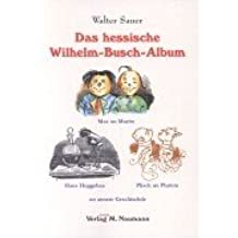 Das hessische Wilhelm-Busch-Album: Max un Moritz, Hans Huggebaa, Plisch un Plumm un annere Geschischde