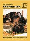 Kaninchenställe. Eine Anleitung zum Bau zweckmäßiger Kaninchenställe.