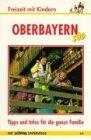 Oberbayern Süd. Freizeit mit Kindern. 71 Erlebnisausflüge die Kindern und Eltern Spass machen. Tips für jedes Wetter rund ums Jahr -