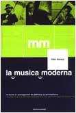 La musica moderna. Le forme e i protagonisti da Debussy al minimalismo