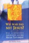 Wie war das mit Jesus?: Die schönsten Geschichten aus dem Neuen Testament
