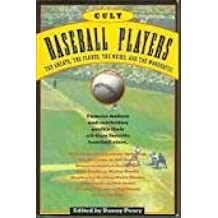 Cult Baseball Players: The Greats, the Flakes, the Weird and the Wonderful