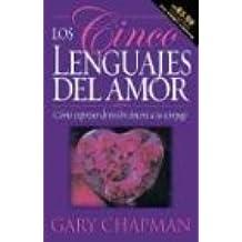 Los Cinco Lenguajes del Amor: Como Expresar Devocio Sincera A su Conyuge = The Five Languages of Love