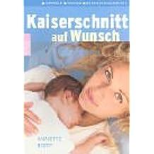 Kaiserschnitt auf Wunsch: Vorteile - Risiken - Entscheidungshilfen