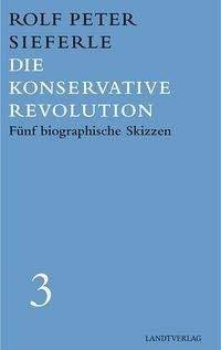 Die Konservative Revolution: Fünf biographische Skizzen. Werkausgabe 3 (Landt Verlag) Kunst-revolution