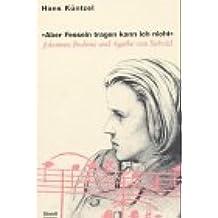 """""""Aber Fesseln tragen kann ich nicht"""": Johannes Brahms und Agathe von Siebold"""