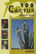 100 Cactus Argentinos/ 100 Argentinian Cactus (Guias de Identificacion) por Roberto Kiesling