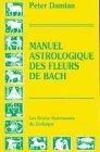 Manuel astrologique des fleurs de Bach. Les douze guérisseurs du zodiaque