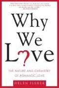 Why We Love: The Nature and Chemistry of Romantic Love (Helen Fisher)