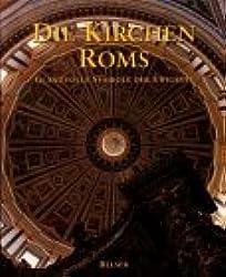 Die Kirchen Roms. Glanzvolle Symbole der Ewigkeit