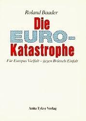Die Euro-Katastrophe. Für Europas Vielfalt - gegen Brüssels Einfalt