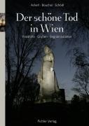 Preisvergleich Produktbild Der schöne Tod in Wien: Friedhöfe - Gruften - Gedächtnisstätten