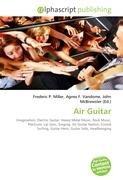 Air Guitar: Imagination, Electric Guitar, Heavy Metal Music, Rock Music, Plectrum, Lip Sync, Singing, Air Guitar Nation, Crowd Surfing, Guitar Hero, Guitar Solo, Headbanging