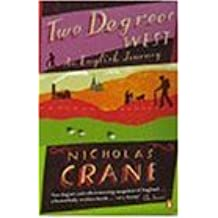 Two Degrees West: An English Journey: Written by Nick Crane, 2000 Edition, (New edition) Publisher: Penguin Books Ltd [Paperback]