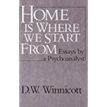 Home Is Where We Start from: Essays by a Psychoanalyst by D. W. Winnicott (1986-01-01)